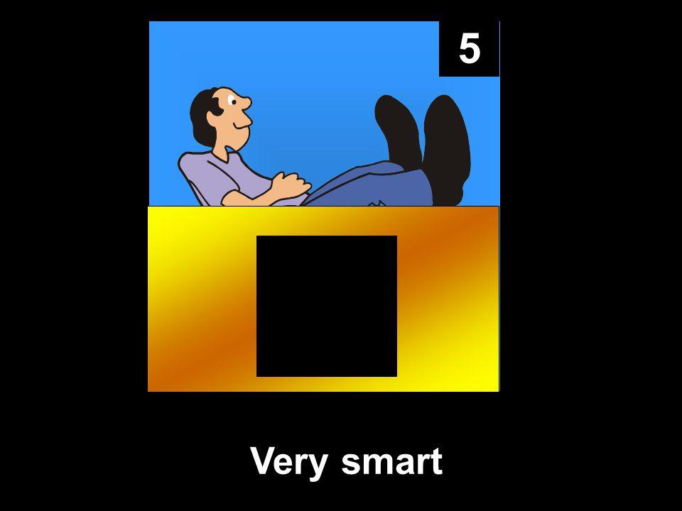 5 Very smart