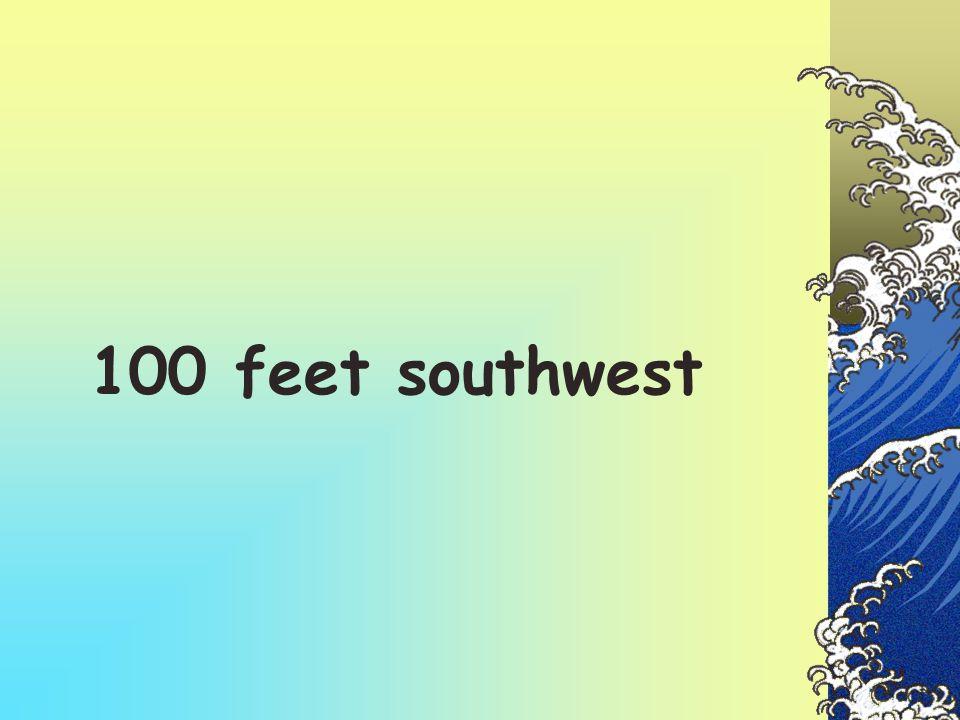 100 feet southwest