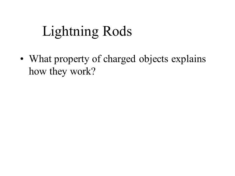 Lightning Rods What property of charged objects explains how they work?