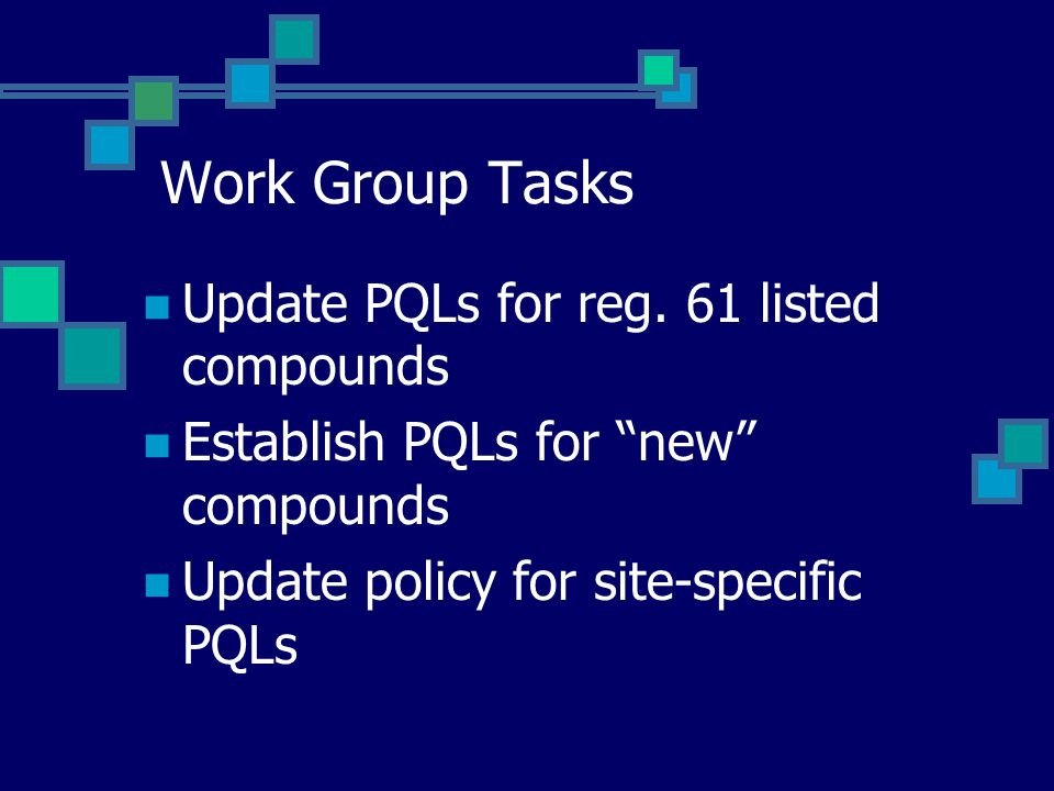 Next Steps Respond to comments/concerns voiced today and finalize guidance Identify approach to establish PQLs for inorganic and metals parameters Establish process for WQCD to approve methods for parameters in Appendix B Consider future updates to established PQLs/set PQLs for emerging contaminants