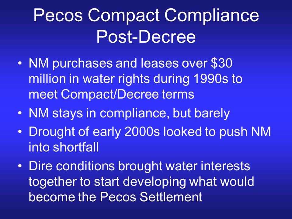 Pecos Compact Compliance Post-Decree NM purchases and leases over $30 million in water rights during 1990s to meet Compact/Decree terms NM stays in co