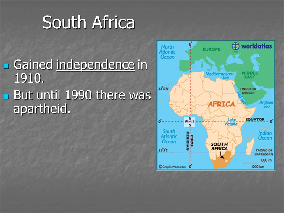 South Africa Gained independence in 1910. Gained independence in 1910. But until 1990 there was apartheid. But until 1990 there was apartheid.