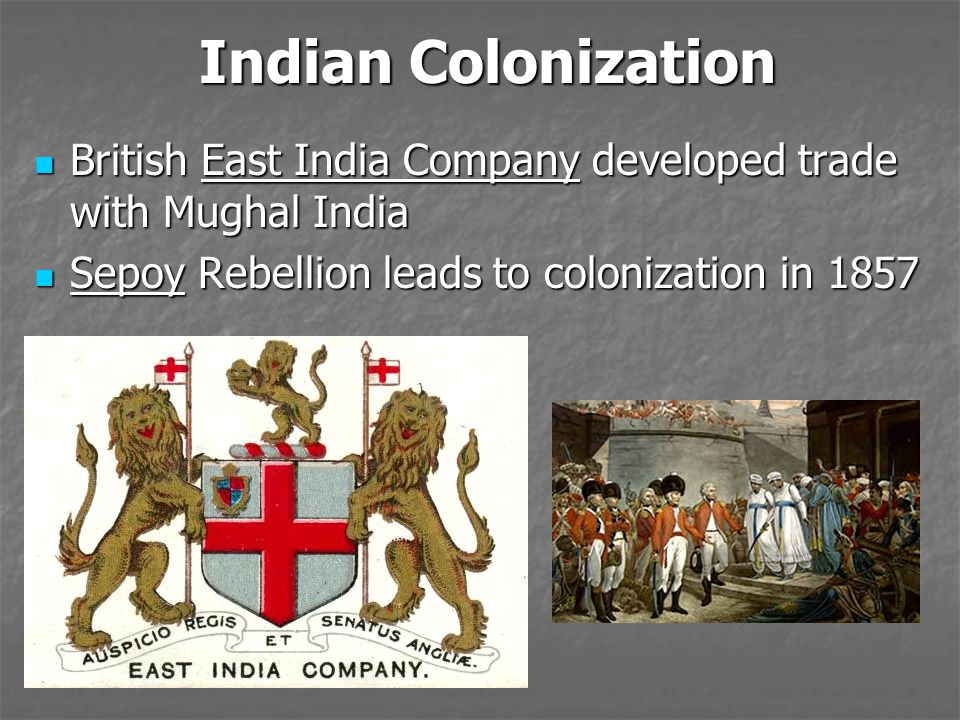 Indian Colonization British East India Companydeveloped trade with Mughal India British East India Company developed trade with Mughal India Sepoy Reb