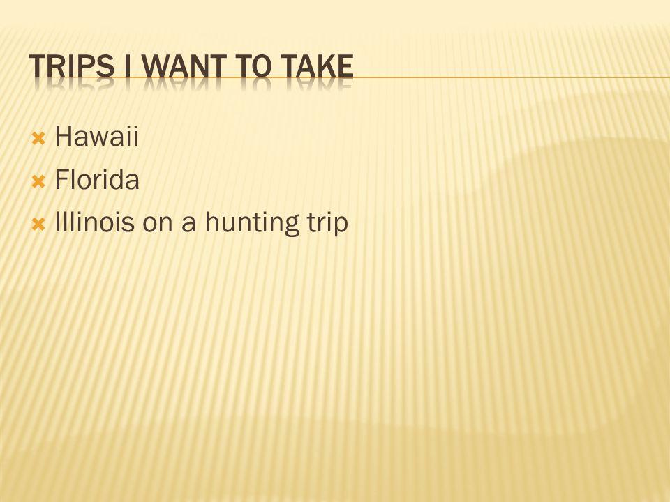 Hawaii  Florida  Illinois on a hunting trip