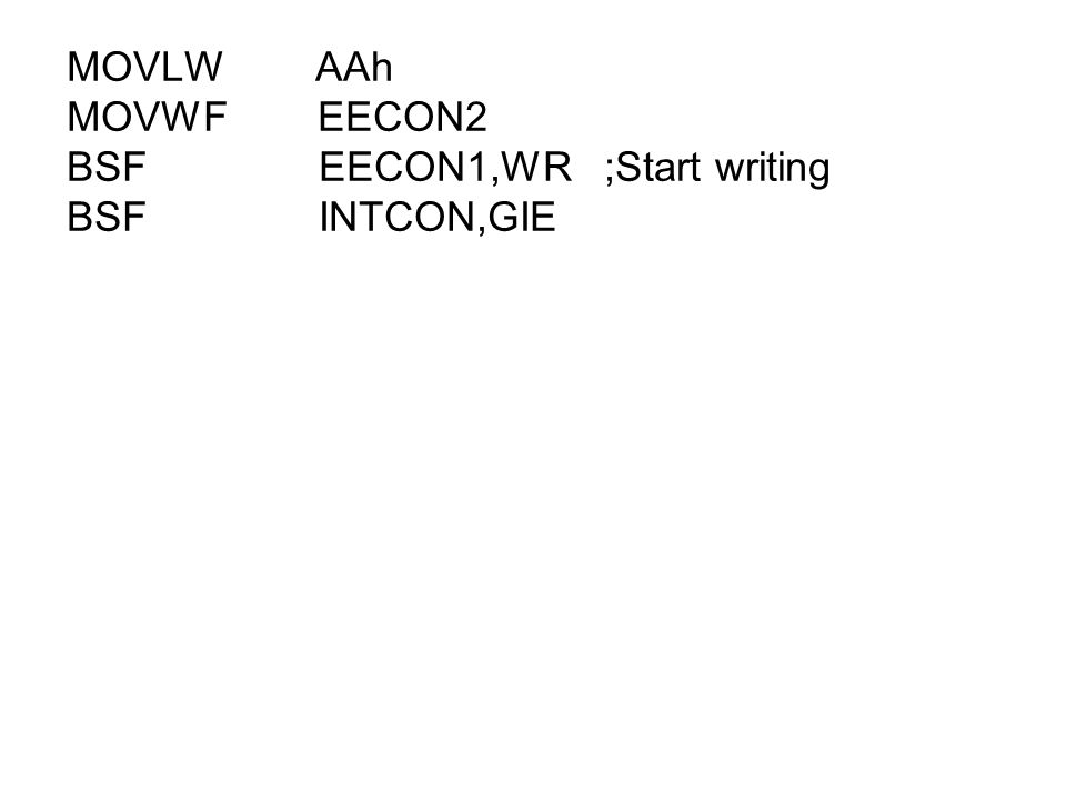 MOVLW AAh MOVWF EECON2 BSF EECON1,WR ;Start writing BSF INTCON,GIE