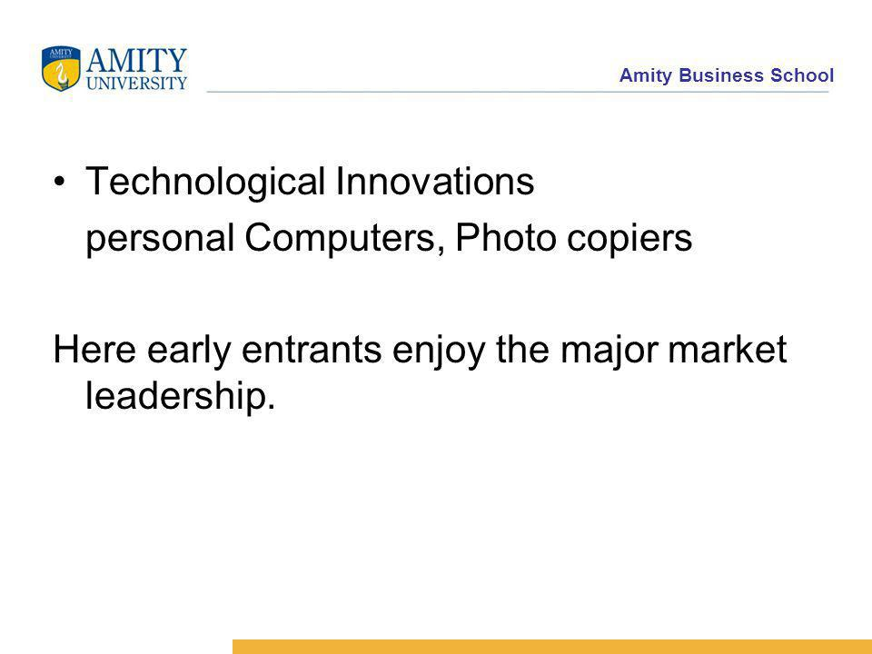 Amity Business School Technological Innovations personal Computers, Photo copiers Here early entrants enjoy the major market leadership.