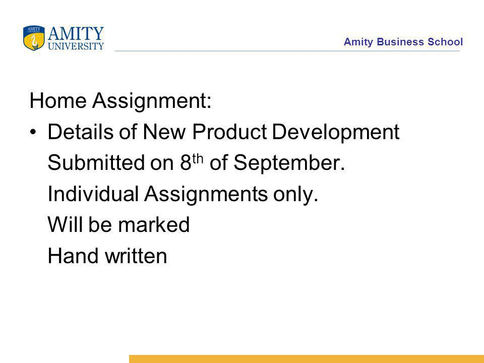 Amity Business School Home Assignment: Details of New Product Development Submitted on 8 th of September.