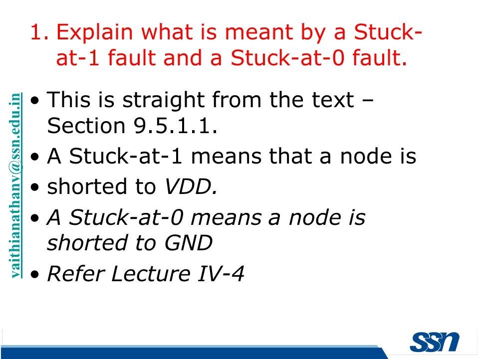 This is straight from the text – Section 9.5.1.1. A Stuck-at-1 means that a node is shorted to VDD. A Stuck-at-0 means a node is shorted to GND Refer