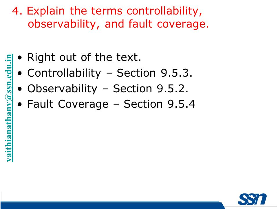Right out of the text. Controllability – Section 9.5.3. Observability – Section 9.5.2. Fault Coverage – Section 9.5.4 4. Explain the terms controllabi