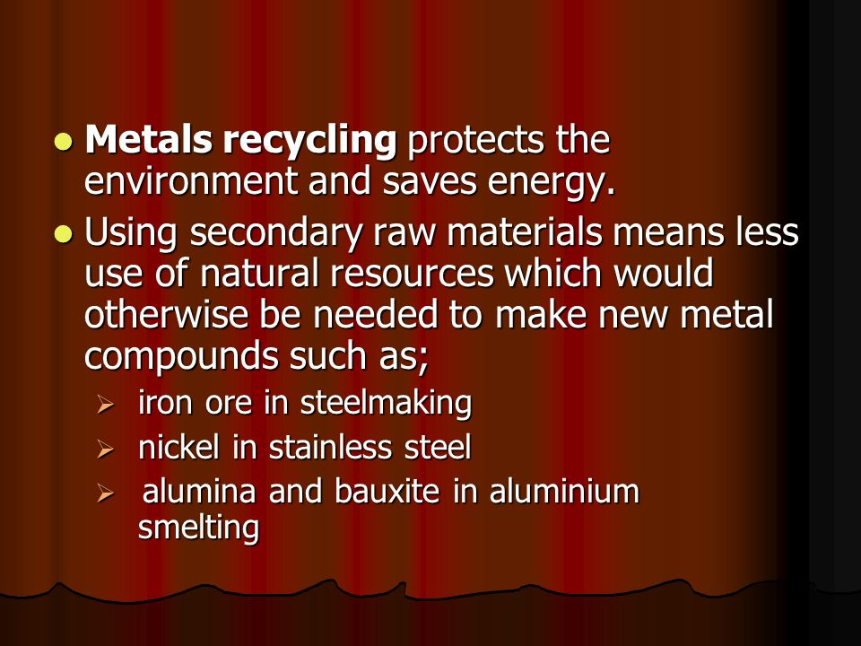 Metals recycling protects the environment and saves energy. Metals recycling protects the environment and saves energy. Using secondary raw materials