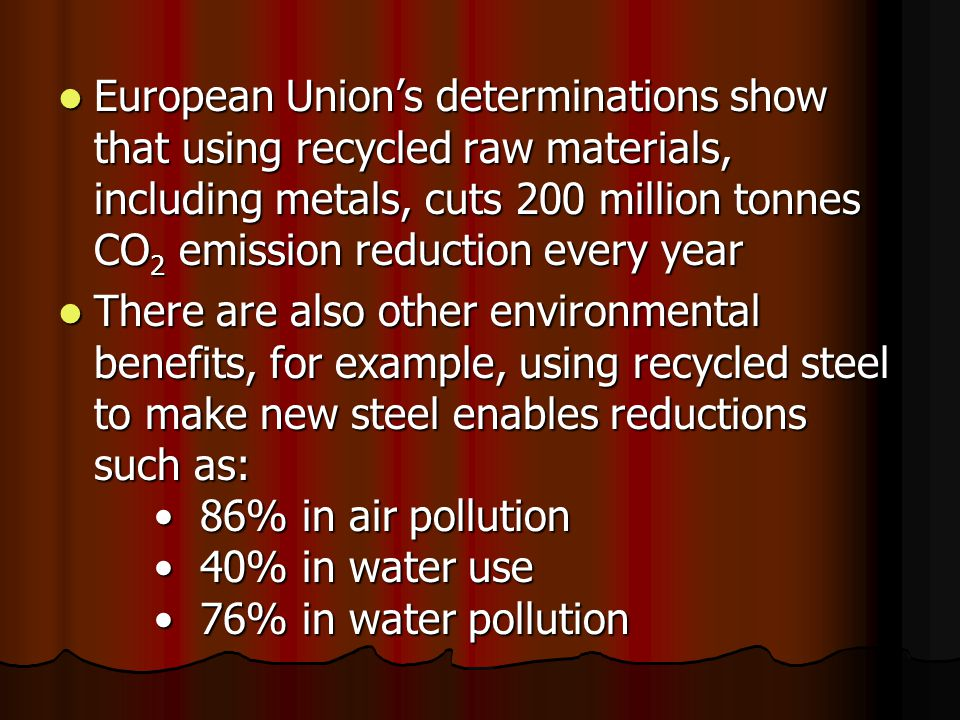 European Union's determinations show that using recycled raw materials, including metals, cuts 200 million tonnes CO 2 emission reduction every year E
