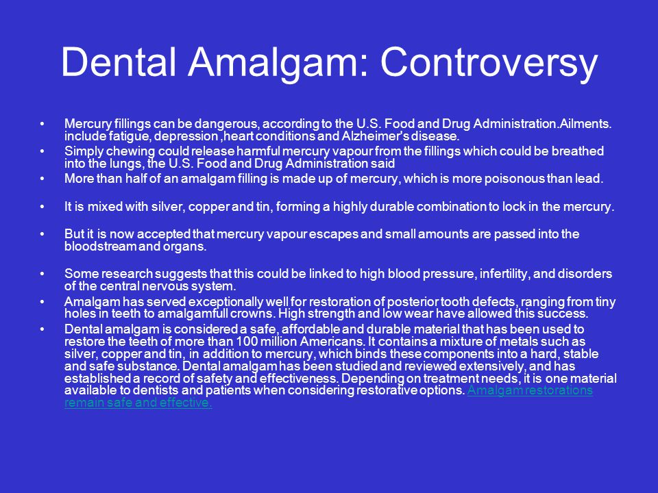 Dental Amalgam: Controversy Mercury fillings can be dangerous, according to the U.S.