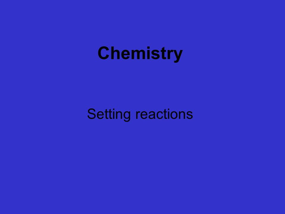 Chemistry Setting reactions