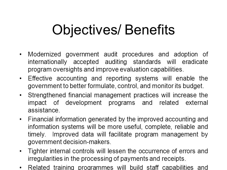 Objectives/ Benefits Modernized government audit procedures and adoption of internationally accepted auditing standards will eradicate program oversights and improve evaluation capabilities.