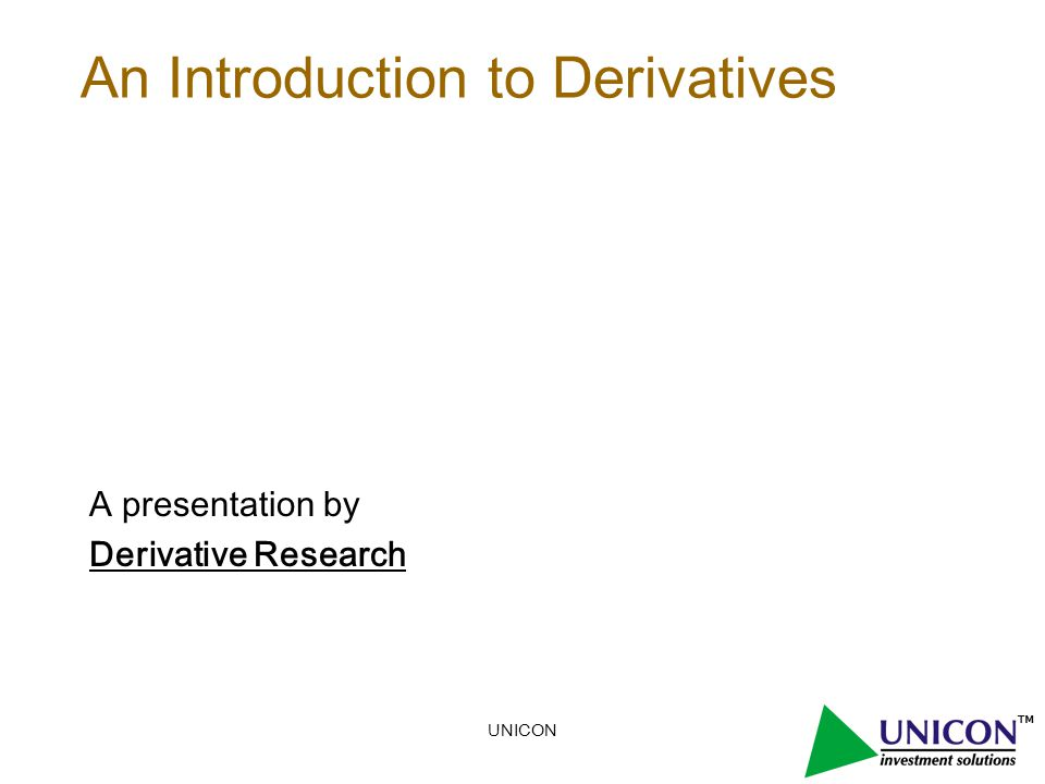 An Introduction to Derivatives A presentation by Derivative Research
