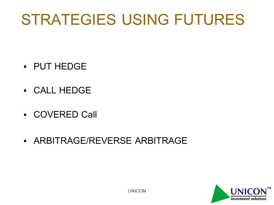 UNICON STRATEGIES USING FUTURES  PUT HEDGE  CALL HEDGE  COVERED Call  ARBITRAGE/REVERSE ARBITRAGE