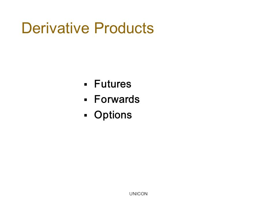 UNICON Derivative Products  Futures  Forwards  Options