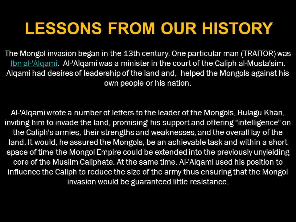 The Mongol invasion began in the 13th century.One particular man (TRAITOR) was Ibn al- Alqami.