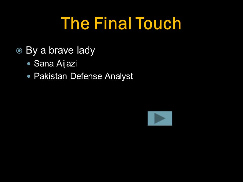 The Final Touch  By a brave lady Sana Aijazi Pakistan Defense Analyst