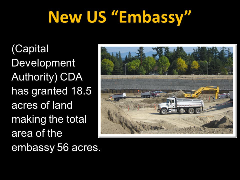 (Capital Development Authority) CDA has granted 18.5 acres of land making the total area of the embassy 56 acres.