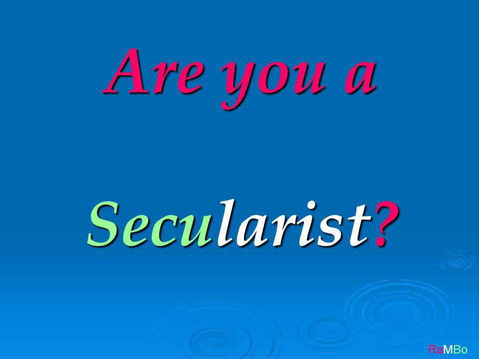 RaMBo Are you a Secularist?