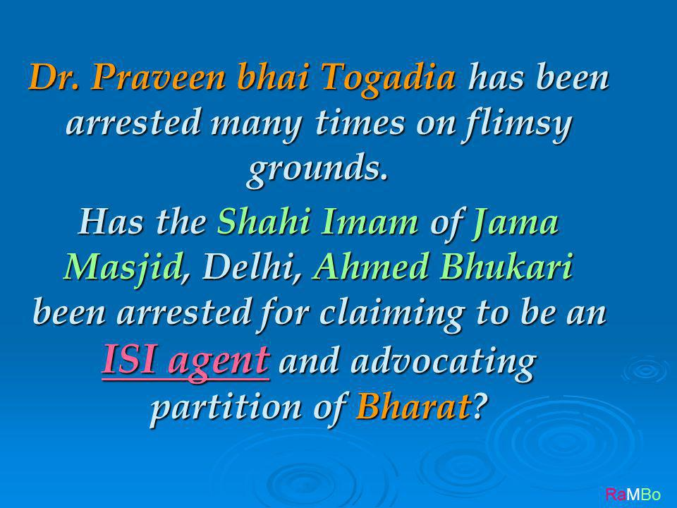 RaMBo Dr. Praveen bhai Togadia has been arrested many times on flimsy grounds.