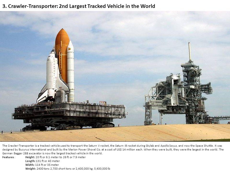 3. Crawler-Transporter: 2nd Largest Tracked Vehicle in the World The Crawler-Transporter is a tracked vehicle used to transport the Saturn V rocket, t