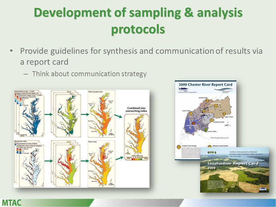 Development of sampling & analysis protocols Provide guidelines for synthesis and communication of results via a report card – Think about communication strategy
