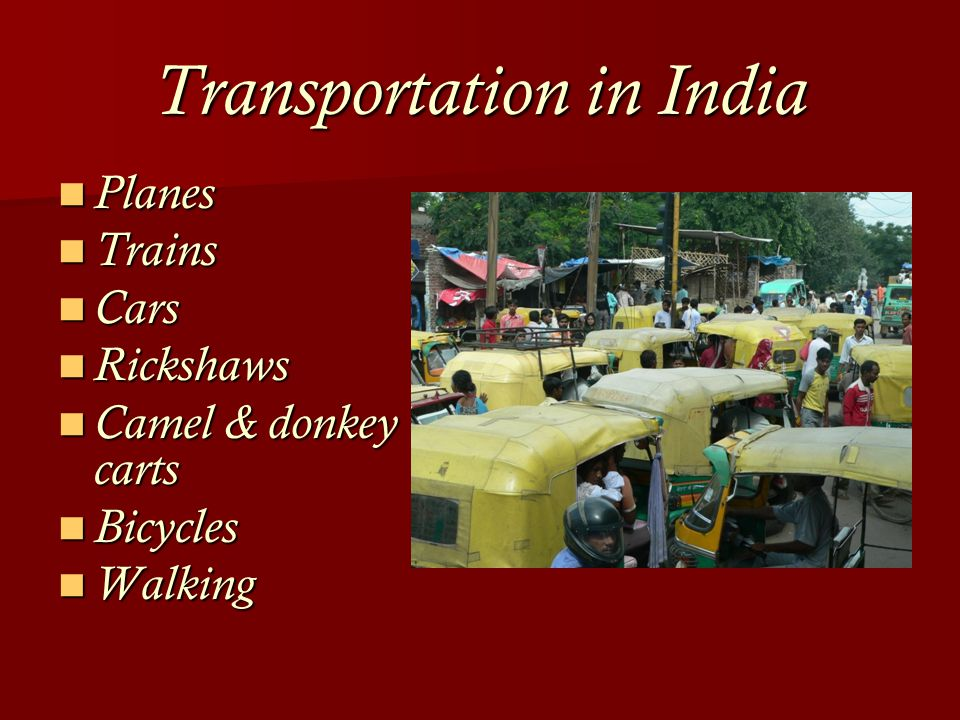 Transportation in India Planes Planes Trains Trains Cars Cars Rickshaws Rickshaws Camel & donkey carts Camel & donkey carts Bicycles Bicycles Walking Walking