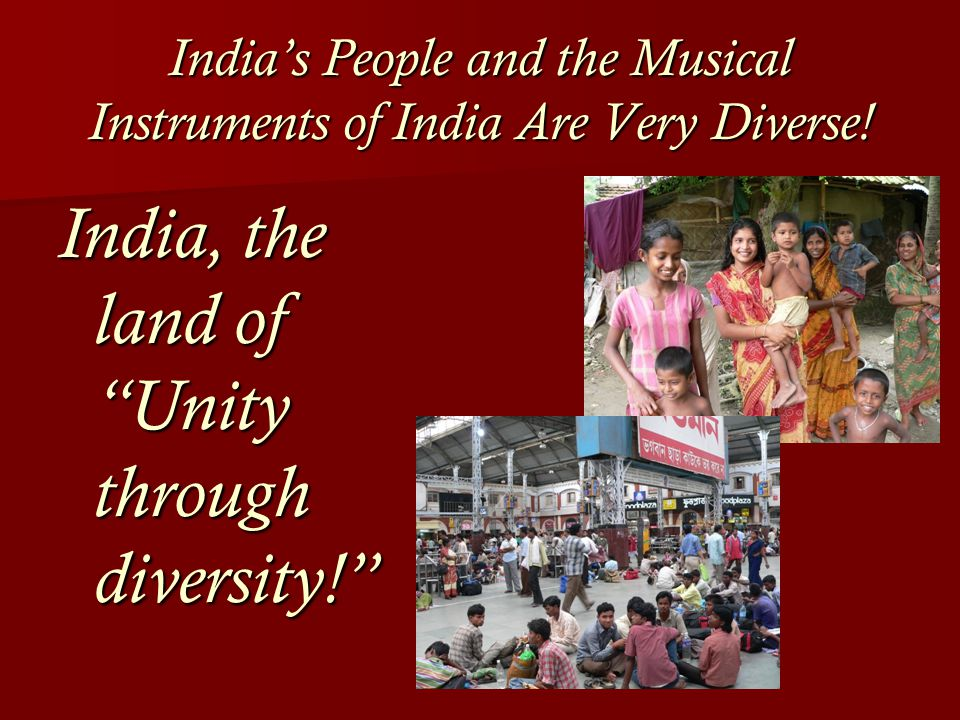 India's People and the Musical Instruments of India Are Very Diverse.