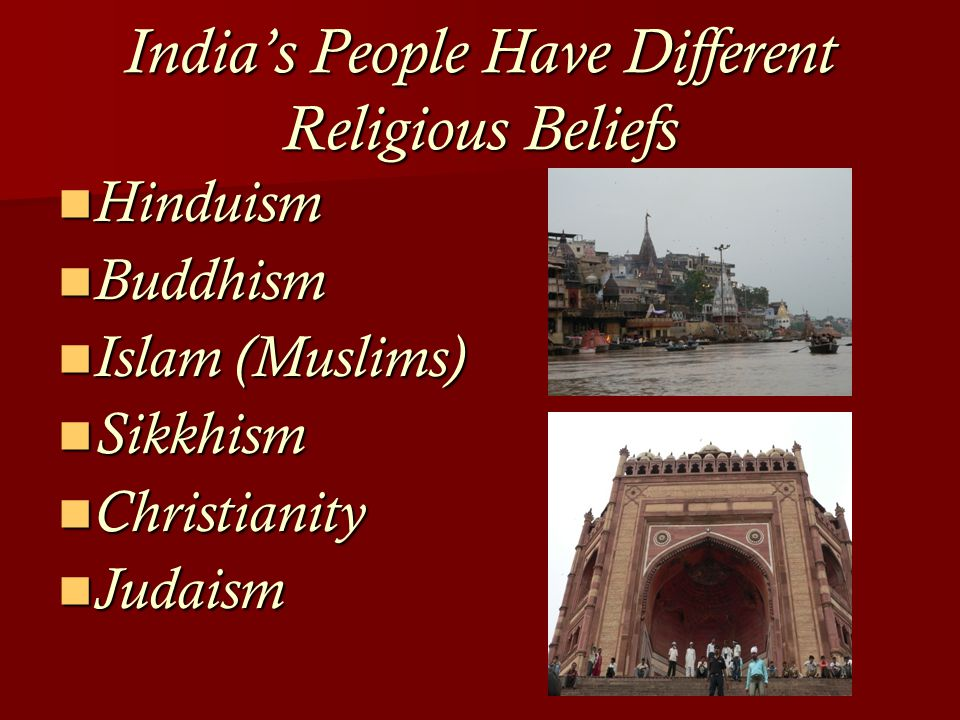 India's People Have Different Religious Beliefs Hinduism Hinduism Buddhism Buddhism Islam (Muslims) Islam (Muslims) Sikkhism Sikkhism Christianity Christianity Judaism Judaism