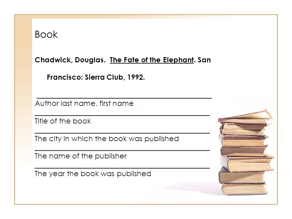 Chadwick, Douglas. The Fate of the Elephant. San Francisco: Sierra Club, 1992. ________________________________________________ Author last name, firs