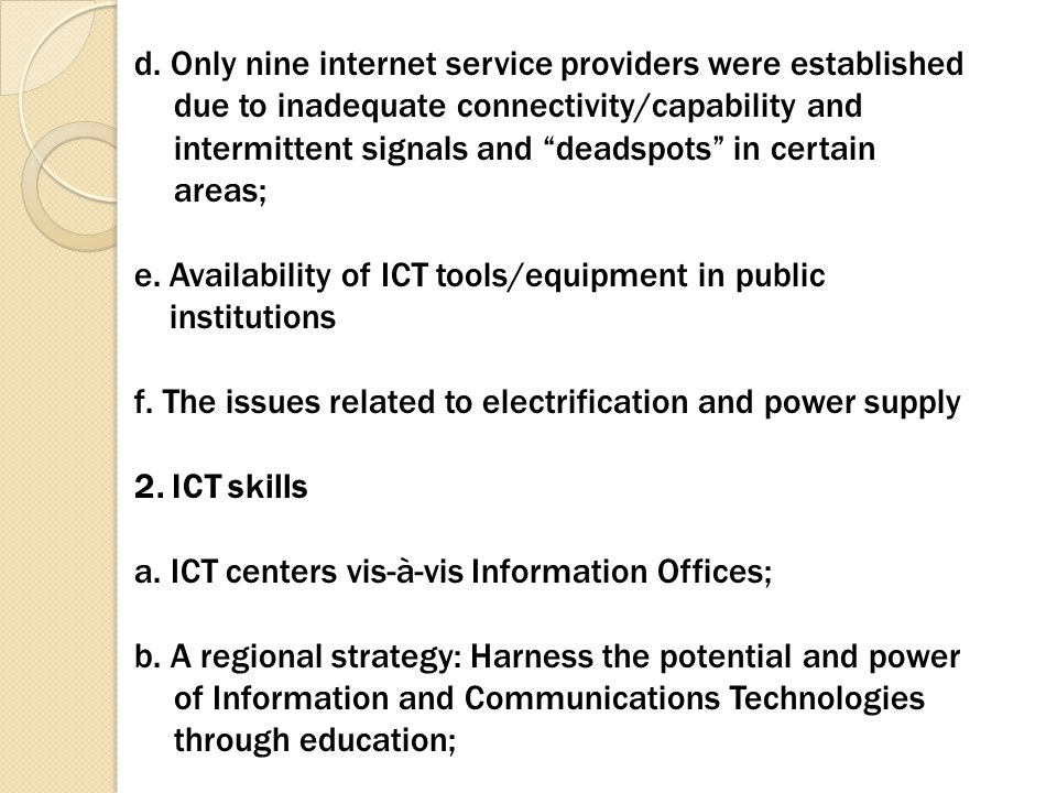 """d. Only nine internet service providers were established due to inadequate connectivity/capability and intermittent signals and """"deadspots"""" in certain"""