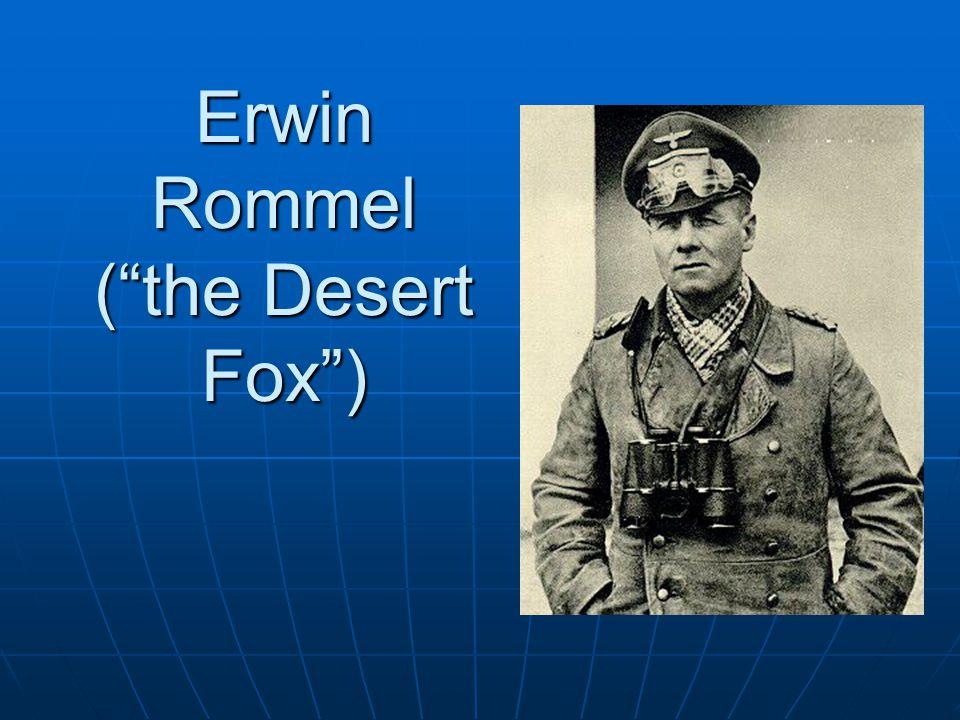 Erwin Rommel ( the Desert Fox )