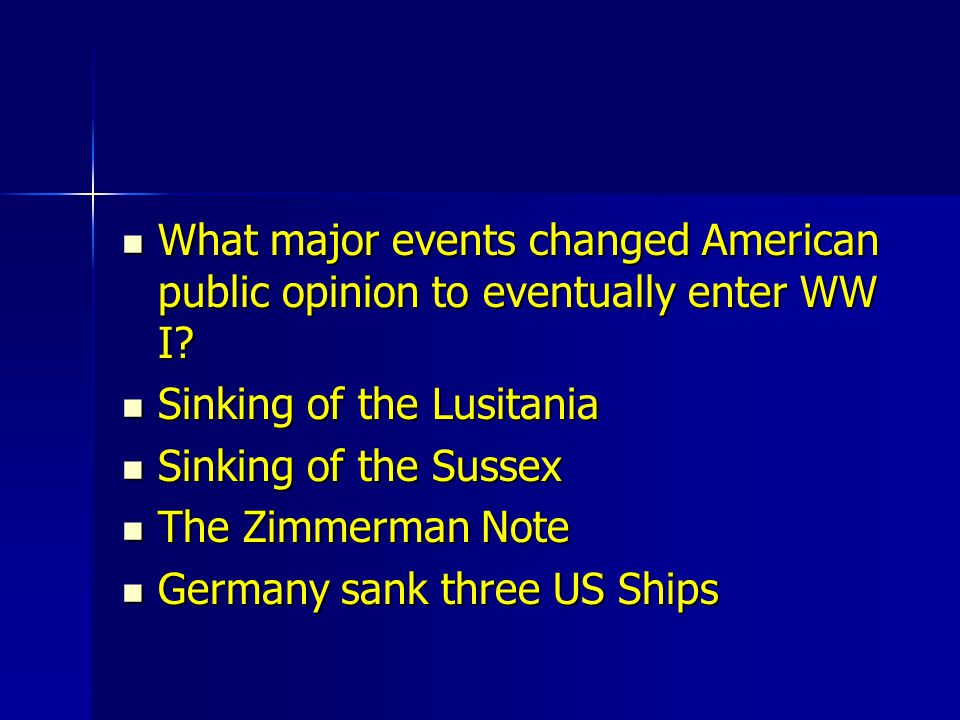 What major events changed American public opinion to eventually enter WW I? What major events changed American public opinion to eventually enter WW I