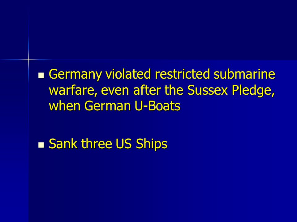 Germany violated restricted submarine warfare, even after the Sussex Pledge, when German U-Boats Germany violated restricted submarine warfare, even a