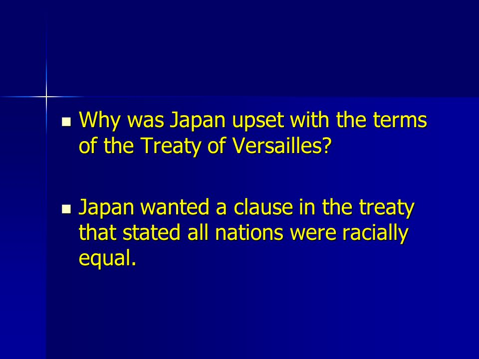 Why was Japan upset with the terms of the Treaty of Versailles? Why was Japan upset with the terms of the Treaty of Versailles? Japan wanted a clause