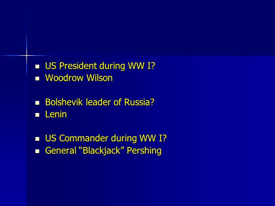US President during WW I? US President during WW I? Woodrow Wilson Woodrow Wilson Bolshevik leader of Russia? Bolshevik leader of Russia? Lenin Lenin