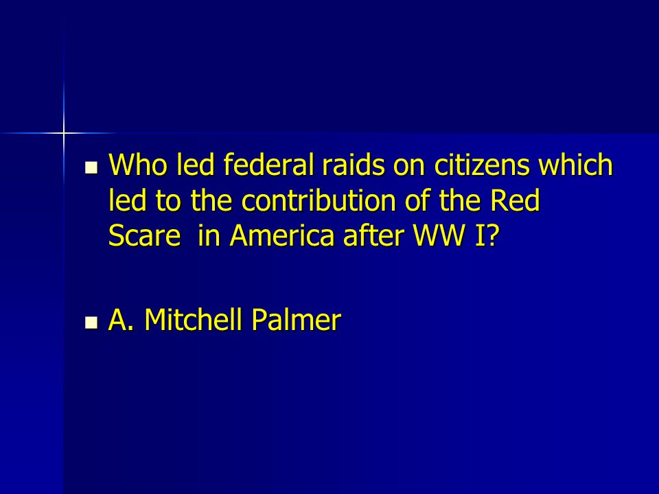 Who led federal raids on citizens which led to the contribution of the Red Scare in America after WW I? Who led federal raids on citizens which led to