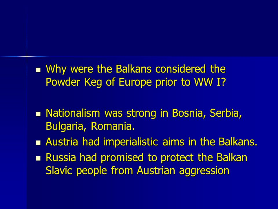 Why were the Balkans considered the Powder Keg of Europe prior to WW I? Why were the Balkans considered the Powder Keg of Europe prior to WW I? Nation