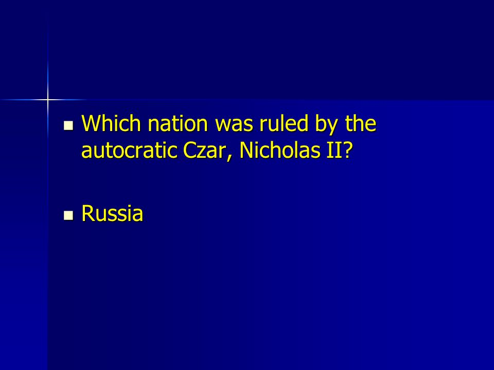 Which nation was ruled by the autocratic Czar, Nicholas II? Which nation was ruled by the autocratic Czar, Nicholas II? Russia Russia