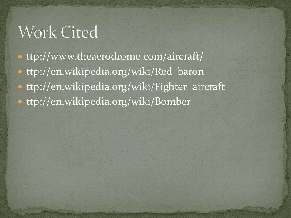 ttp://www.theaerodrome.com/aircraft/ ttp://en.wikipedia.org/wiki/Red_baron ttp://en.wikipedia.org/wiki/Fighter_aircraft ttp://en.wikipedia.org/wiki/Bo