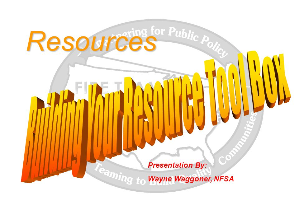 Resources Presentation By: Wayne Waggoner, NFSA