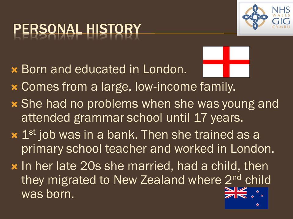  Born and educated in London.  Comes from a large, low-income family.  She had no problems when she was young and attended grammar school until 17