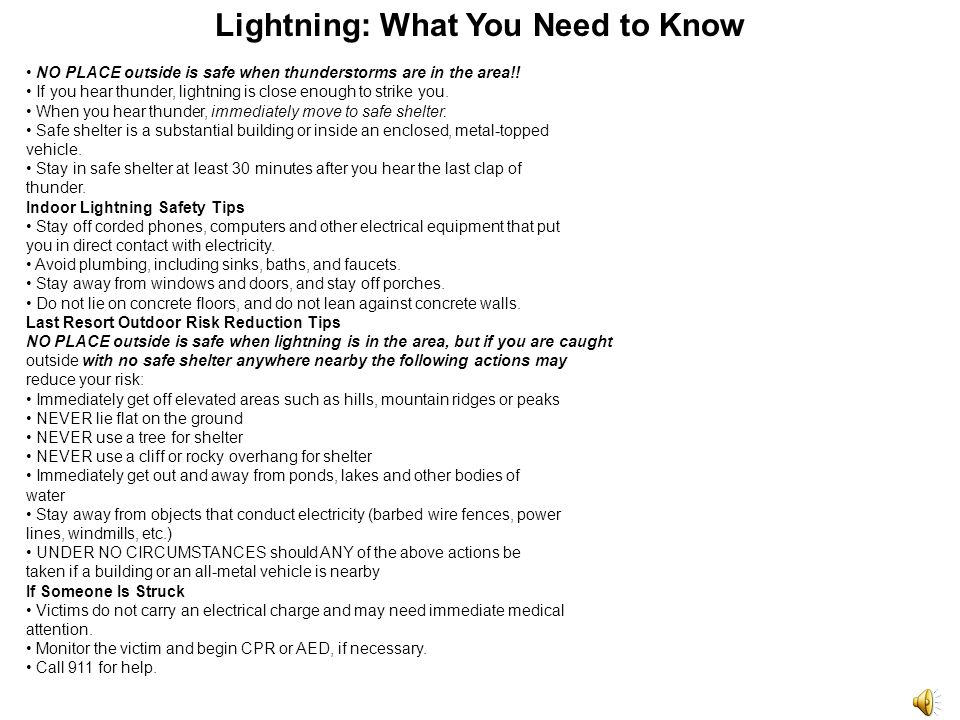 Lightning: What You Need to Know NO PLACE outside is safe when thunderstorms are in the area!.