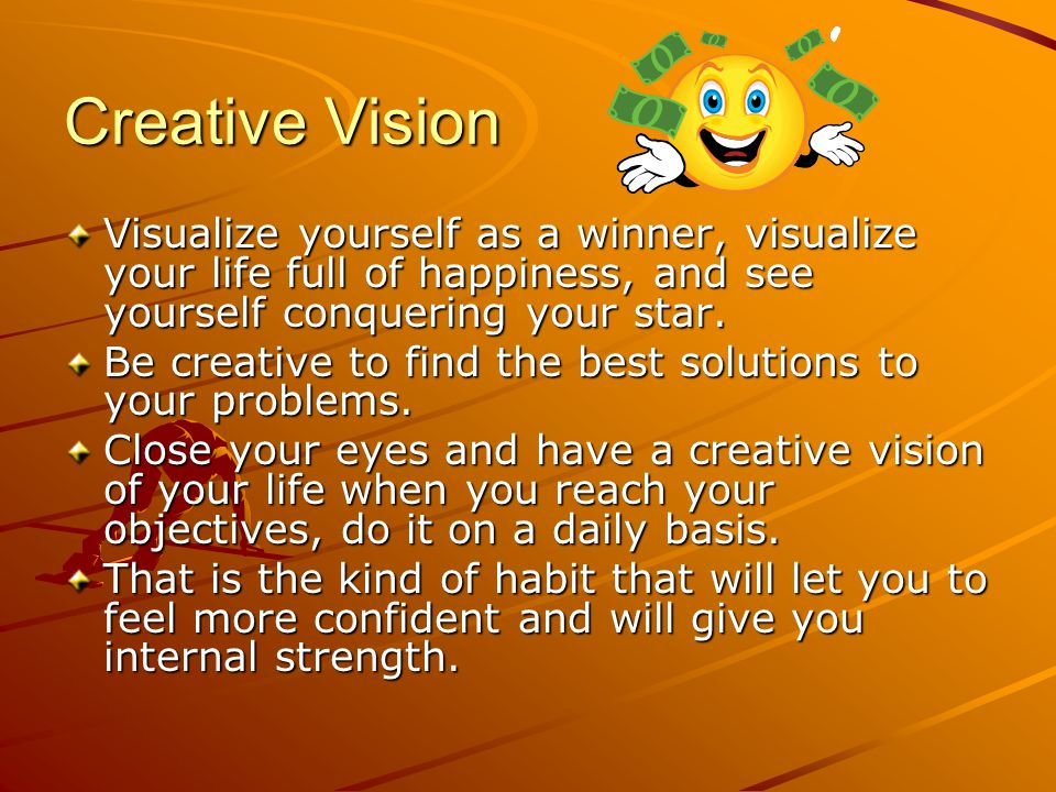 Creative Vision Visualize yourself as a winner, visualize your life full of happiness, and see yourself conquering your star.