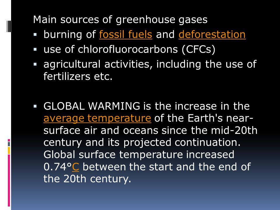 Main sources of greenhouse gases  burning of fossil fuels and deforestationfossil fuelsdeforestation  use of chlorofluorocarbons (CFCs)  agricultur