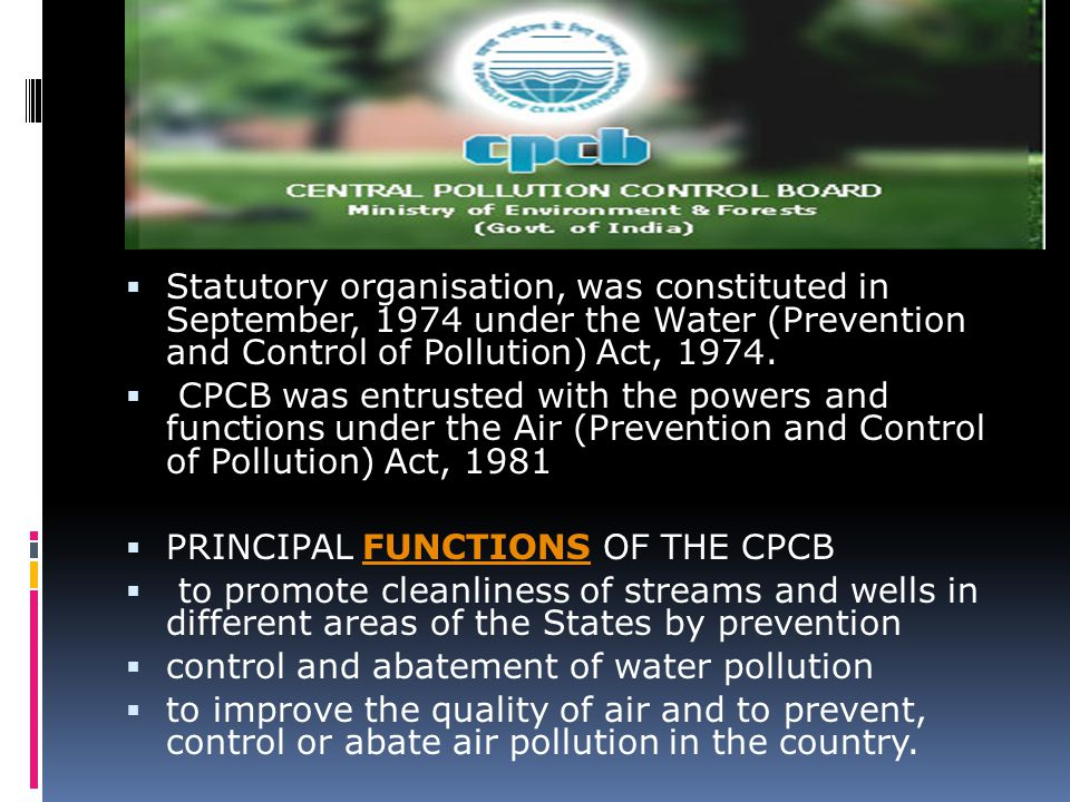  Statutory organisation, was constituted in September, 1974 under the Water (Prevention and Control of Pollution) Act, 1974.  CPCB was entrusted wit