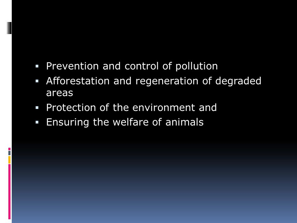  Prevention and control of pollution  Afforestation and regeneration of degraded areas  Protection of the environment and  Ensuring the welfare of