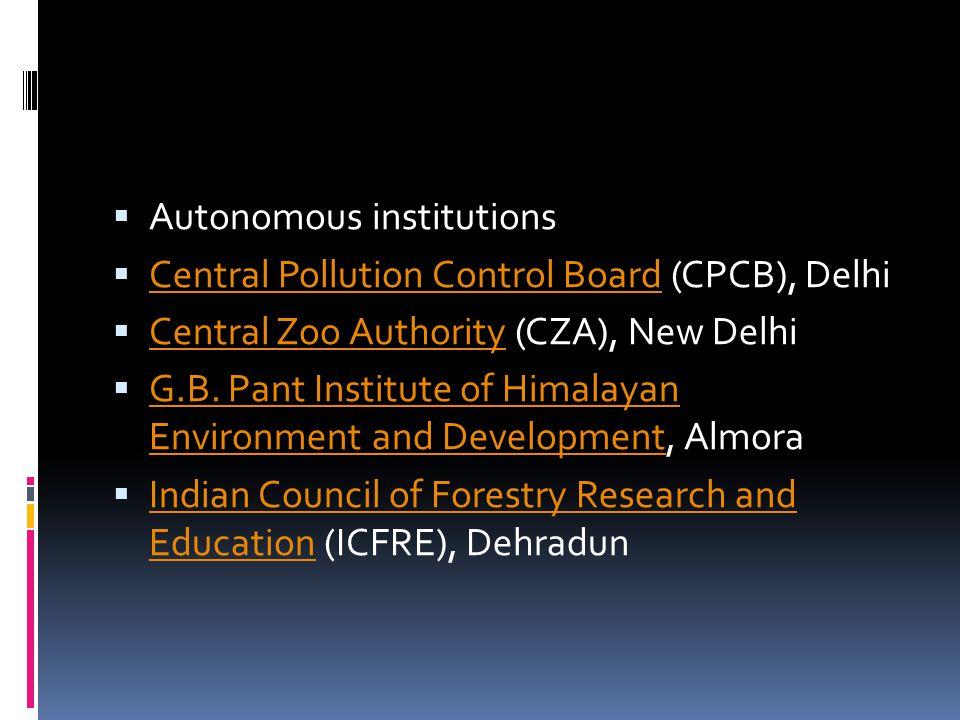  Autonomous institutions  Central Pollution Control Board (CPCB), Delhi Central Pollution Control Board  Central Zoo Authority (CZA), New Delhi Cen